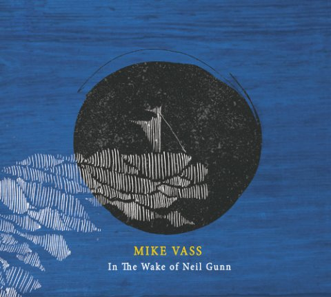 Mike Vass - In the Wake of Neil Gunn